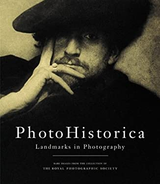 Photohistorica, Landmarks in Photography: Rare Images from the Collection of the Royal Photographic Society 9781579651695