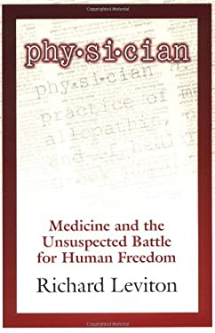 Physician: Medicine and the Unsuspected Battle for Human Freedom 9781571741684