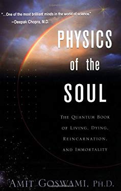 Physics of the Soul: The Quantum Book of Living, Dying, Reincarnation, and Immortality 9781571743329