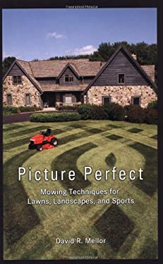Picture Perfect: Mowing Techniques for Lawns, Landscapes, and Sports 9781575041513