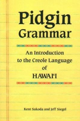 Pidgin Grammar: An Introduction to the Creole English of Hawaii 9781573061698