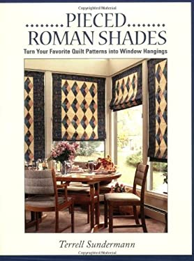 Pieced Roman Shades: Turn Your Favorite Quilt Patterns Into Window Hangings 9781571200945