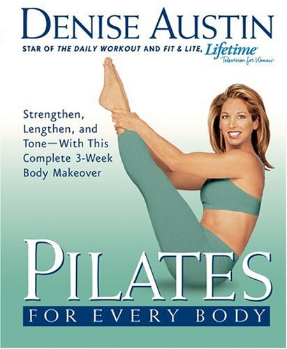 Pilates for Every Body: Strengthen, Lengthen, and Tone -- With This Complete 3-Week Body Makeover 9781579547721