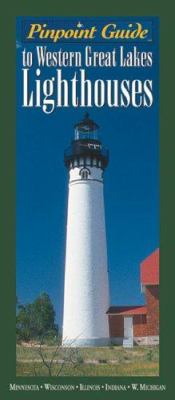 Pinpoint Guide to Western Great Lakes Lighthouses 9781575870816
