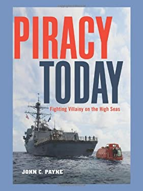 Piracy Today: Fighting Villainy on the High Seas 9781574092912