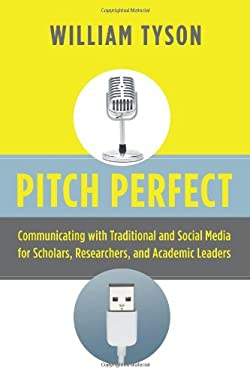 Pitch Perfect: Communicating with Traditional and Social Media for Scholars, Researchers, and Academic Leaders 9781579223335