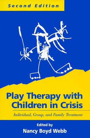 Play Therapy with Children in Crisis, Second Edition: Individual, Group, and Family Treatment 9781572304857