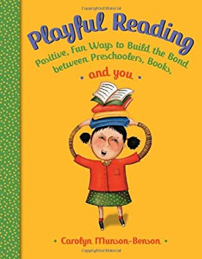 Playful Reading: Positive, Fun Ways to Build the Bond Between Preschoolers, Books, and You 9781574828573
