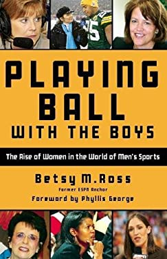 Playing Ball with the Boys: The Rise of Women in the World of Men's Sports 9781578604609