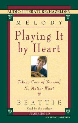 Playing It by Heart: Taking Care of Yourself No Matter What 9781574533941