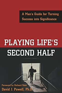 Playing Life's Second Half: A Man's Guide for Turning Success Into Significance 9781572243354