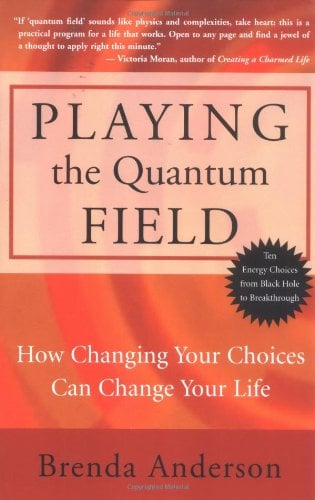 Playing the Quantum Field: How Changing Your Choices Can Change Your Life 9781577315278