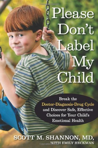 Please Don't Label My Child: Break the Doctor-Diagnosis-Drug Cycle and Discover Safe, Effective, Choices for Your Child's Emotional Health 9781579546823