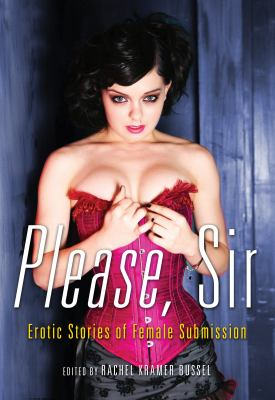 Please, Sir: Erotic Stories of Female Submission 9781573443890