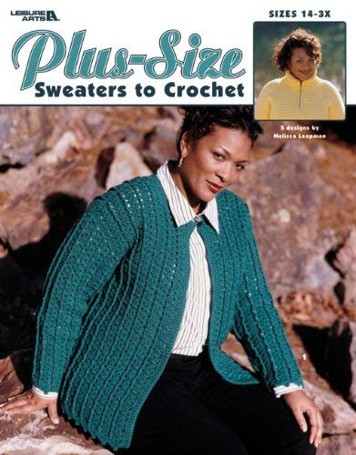 Plus-Size Sweaters to Crochet (Leisure Arts #3530) 9781574868463