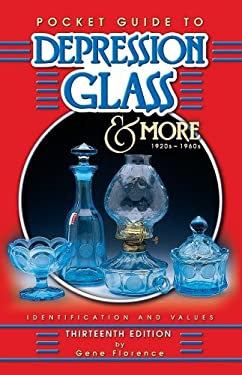 Pocket Guide to Depression Glass & More: 1920s-1960s: Identification & Values 9781574323092