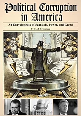 Political Corruption in America: An Encyclopedia of Scandals, Power, and Greed 9781576070604