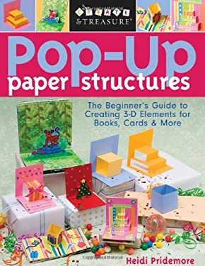 Pop-Up Paper Structures: The Beginner's Guide to Creating 3-D Elements for Books, Cards & More 9781571204202