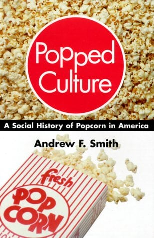 Popped Culture: A Social History of Popcorn in America 9781570033001