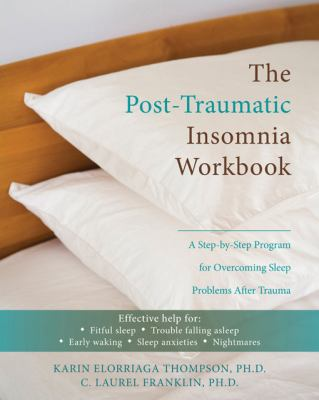 The Post-Traumatic Insomnia Workbook: A Step-By-Step Program for Overcoming Sleep Problems After Trauma 9781572248939