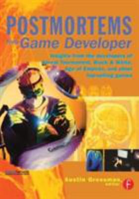 Postmortems from Game Developer: Insights from the Developers of Unreal Tournament, Black & White, Age of Empire, and Other Top-Selling Games 9781578202140