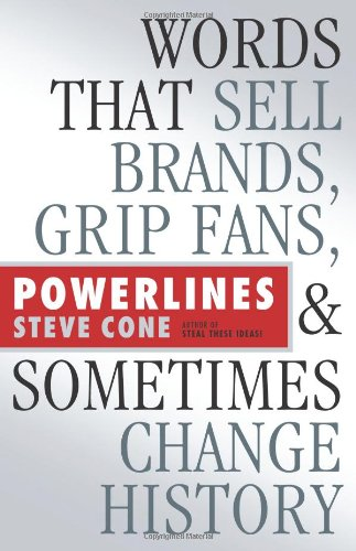Powerlines: Words That Sell Brands, Grip Fans, and Sometimes Change History 9781576603048
