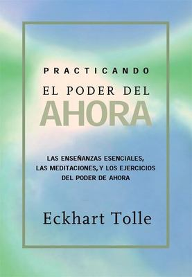 Practicando El Poder de Ahora: Practicing the Power of Now, Spanish-Language Edition 9781577314462