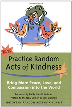 Practice Random Acts of Kindness: Bring More Peace, Love, and Compassion Into the World 9781573242721