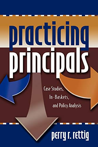 Practicing Principals: Case Studies, In-Baskets, and Policy Analysis 9781578861132