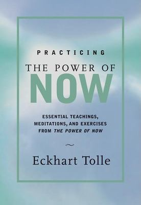 Practicing the Power of Now: Meditations, Exercises, and Core Teachings for Living the Liberated Life 9781577311959