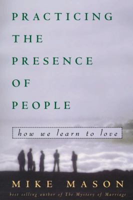 Practicing the Presence of People: How We Learn to Love 9781578562657