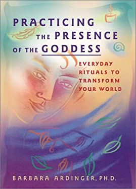 Practicing the Presence of the Goddess: Everyday Rituals to Personal Power 9781577311737