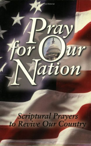 Pray for Our Nation: Scriptural Prayers to Revive Our Country 9781577942542