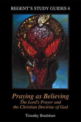 Praying as Believing: The Lord's Prayer and the Christian Doctrine of God 9781573121989