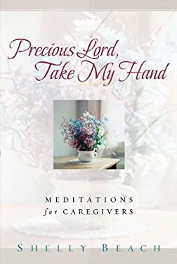 Precious Lord, Take My Hand: Meditations for Caregivers 9781572931954