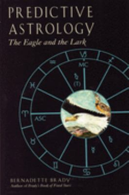 Predictive Astrology: The Eagle and the Lark 9781578631124