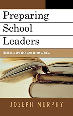 Preparing School Leaders: Defining a New Research and Action Agenda 9781578864270