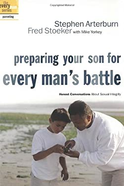 Preparing Your Son for Every Man's Battle: Honest Conversations about Sexual Integrity 9781578566891