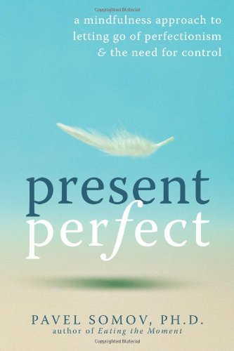 Present Perfect: A Mindfulness Approach to Letting Go of Perfectionism & the Need for Control 9781572247567