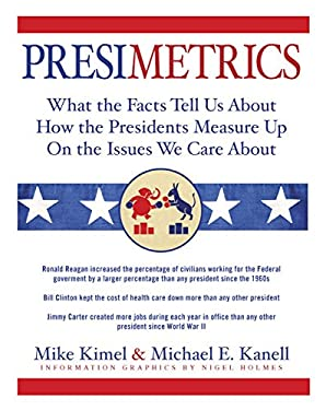 Presimetrics: What the Facts Tell Us about How the Presidents Measure Up on the Issues We Care about 9781579128357