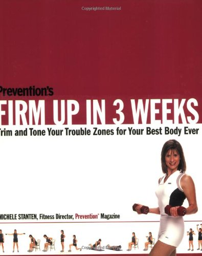 Prevention's Firm Up in 3 Weeks: Trim and Tone Your Trouble Zones for Your Best Body Ever 9781579549404