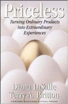 Priceless: Turning Ordinary Products Into Extraordinary Experiences 9781578517466