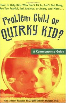 Problem Child or Quirky Kid?: A Commonsense Guide for Parents 9781575421216