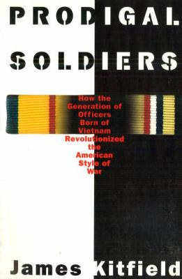 Prodigal Soldiers: How the Generation of Officers Born of Vietnam Revolutionized the American Style of War 9781574881233