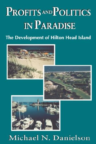 Profits and Politics in Paradise: The Development of Hilton Head Island 9781570030390