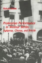 Proletarian Performance in Weimar Berlin: Agitprop, Chorus, and Brecht