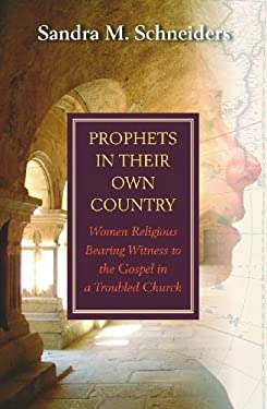 Prophets in Their Own Country: Women Religious Bearing Witness to the Gospel in a Troubled Church 9781570759338