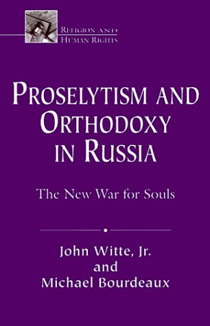 Proselytism and Orthodoxy in Russia: The New War for Souls 9781570752629