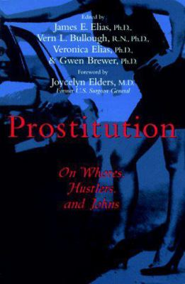 Prostitution: On Whores, Hustlers, and Johns 9781573922296