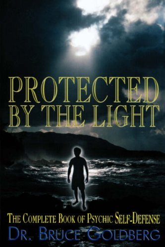 Protected by the Light: The Complete Book of Psychic Self-Defense 9781579680183